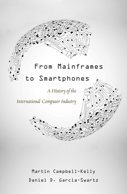 Cover: From Mainframes to Smartphones: A History of the International Computer Industry, from Harvard University Press