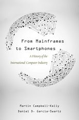 Cover: From Mainframes to Smartphones: A History of the International Computer Industry, by Martin Campbell-Kelly and Daniel D. Garcia-Swartz, from Harvard University Press