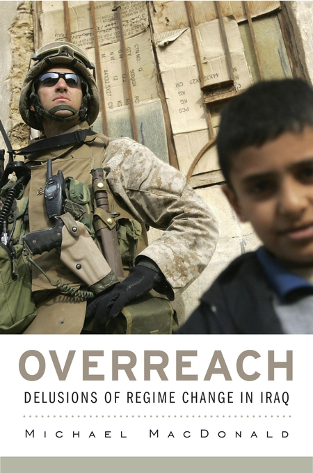 Cover: Overreach: Delusions of Regime Change in Iraq, from Harvard University Press