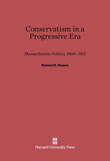 Cover: Conservatism in a Progressive Era: Massachusetts Politics, 1900-1912
