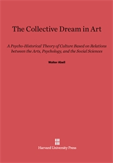 Cover: The Collective Dream in Art: A Psycho-Historical Theory of Culture Based on Relations between the Arts, Psychology, and the Social Sciences