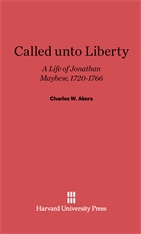 Cover: Called unto Liberty: A Life of Jonathan Mayhew, 1720–1766
