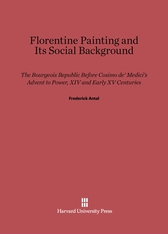 Cover: Florentine Painting and Its Social Background: The Bourgeois Republic before Cosimo de' Medici's Advent to Power, XIV and Early XV Centuries