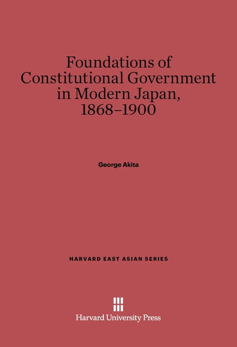 Cover: Foundations of Constitutional Government in Modern Japan, 1868-1900, from Harvard University Press