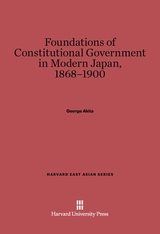 Cover: Foundations of Constitutional Government in Modern Japan, 1868-1900