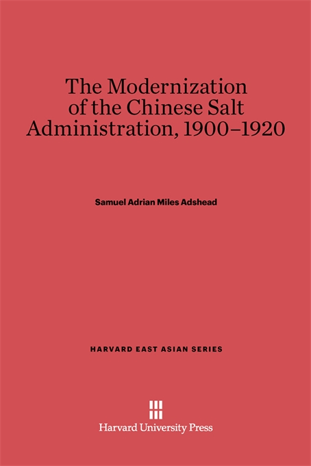 Cover: The Modernization of the Chinese Salt Administration, from Harvard University Press