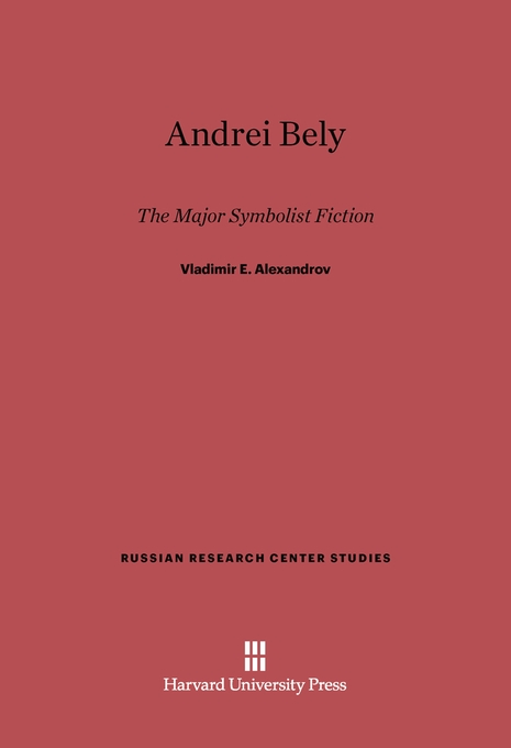 Cover: Andrei Bely: The Major Symbolist Fiction, from Harvard University Press