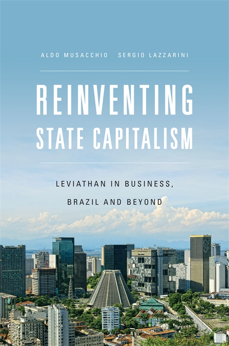 Cover: Reinventing State Capitalism: Leviathan in Business, Brazil and Beyond, from Harvard University Press