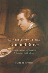 Cover: The Intellectual Life of Edmund Burke: From the Sublime and Beautiful to American Independence, by David Bromwich, from Harvard University Press