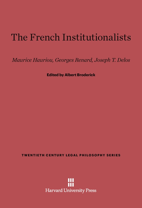 Cover: The French Institutionalists: Maurice Hauriou, Georges Renard, Joseph T. Delos, from Harvard University Press