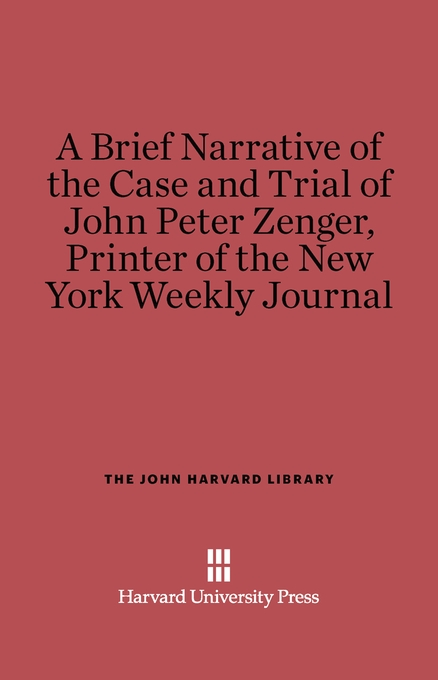 Cover: A Brief Narrative of the Case and Trial of John Peter Zenger, Printer of the New York Weekly Journal, from Harvard University Press