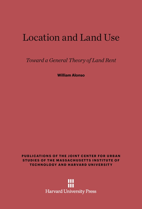 Cover: Location and Land Use: Toward a General Theory of Land Rent, from Harvard University Press