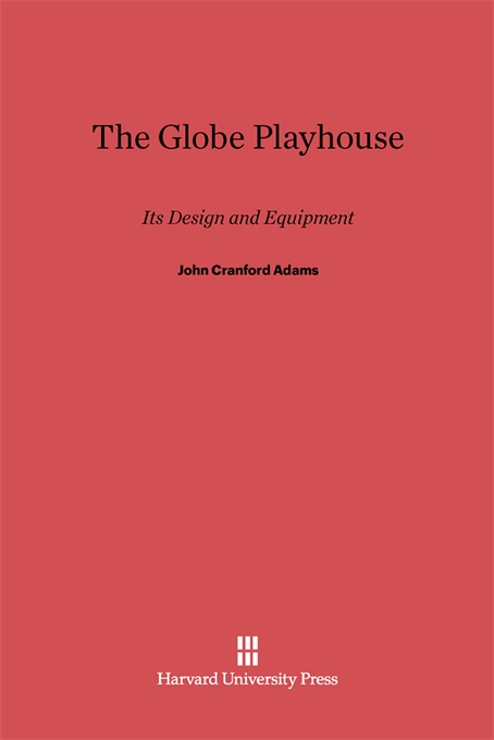 Cover: The Globe Playhouse: Its Design and Equipment, from Harvard University Press
