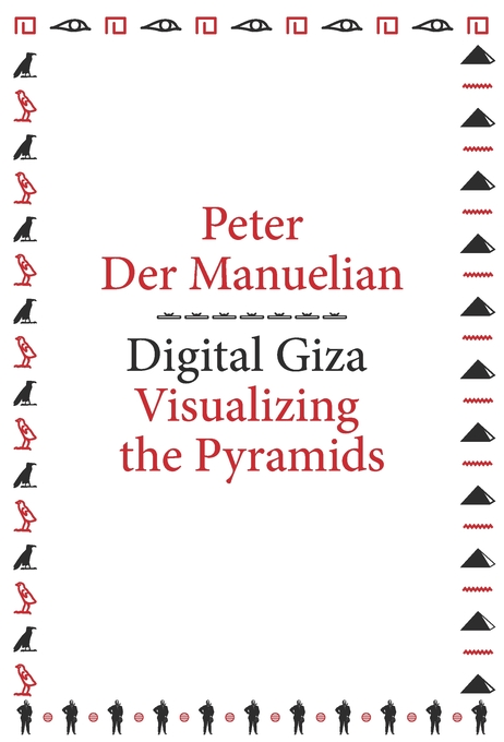 Cover: Digital Giza: Visualizing the Pyramids, from Harvard University Press