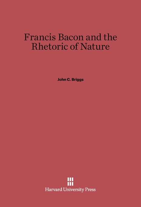 Cover: Francis Bacon and the Rhetoric of Nature, from Harvard University Press