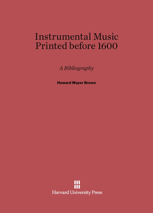 Cover: Instrumental Music Printed before 1600: A Bibliography, from Harvard University Press