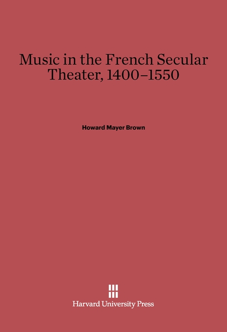 Cover: Music in the French Secular Theater, 1400-1550, from Harvard University Press