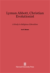 Cover: Lyman Abbott, Christian Evolutionist: A Study in Religious Liberalism