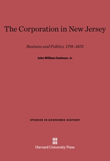 Cover: The Corporation in New Jersey: Business And Politics, 1791-1875