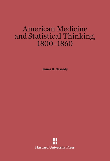 Cover: American Medicine and Statistical Thinking, 1800–1860, from Harvard University Press