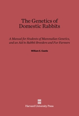 Cover: The Genetics of Domestic Rabbits: A Manual for Students of Mammalian Genetics, and an Aid to Rabbit Breeders and Fur Farmers