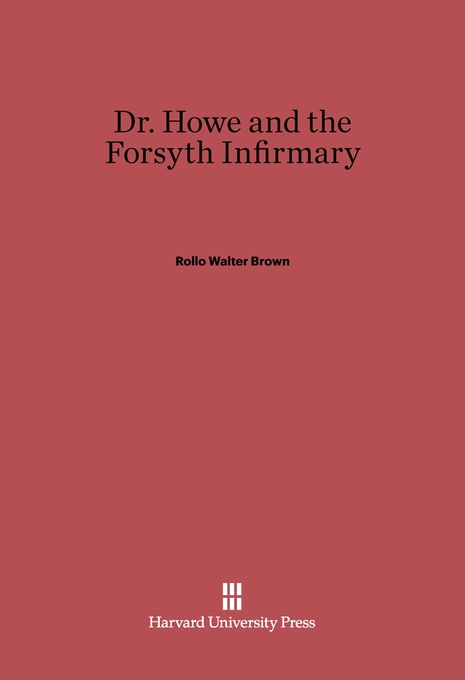 Cover: Dr. Howe and the Forsyth Infirmary, from Harvard University Press