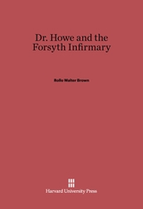 Cover: Dr. Howe and the Forsyth Infirmary