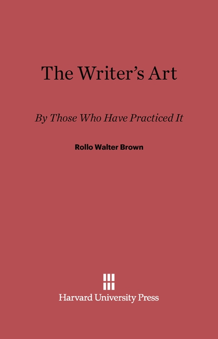 Cover: The Writer's Art: By Those Who Have Practiced It, from Harvard University Press