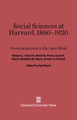 Cover: Social Sciences at Harvard, 1860–1920: From Inculcation to the Open Mind