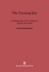 Cover: The Turning Key: Autobiography and the Subjective Impulse since 1800