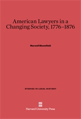 Cover: American Lawyers in a Changing Society, 1776-1876