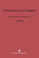 Cover: In the Heart's Last Kingdom: Robert Penn Warren's Major Poetry