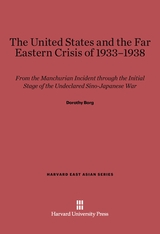 Cover: The United States and the Far East Crisis of 1933–1938: From the Manchurian Incident through the Initial Stage of the Undeclared Sino-Japanese War