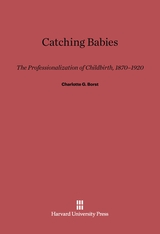 Cover: Catching Babies: The Professionalization of Childbirth, 1870-1920