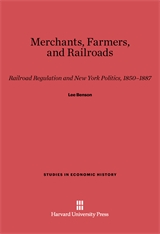 Cover: Merchants, Farmers, and Railroads: Railroad Regulation and New York Politics, 1850–1887