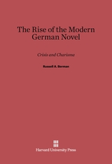Cover: The Rise of the Modern German Novel: Crisis and Charisma