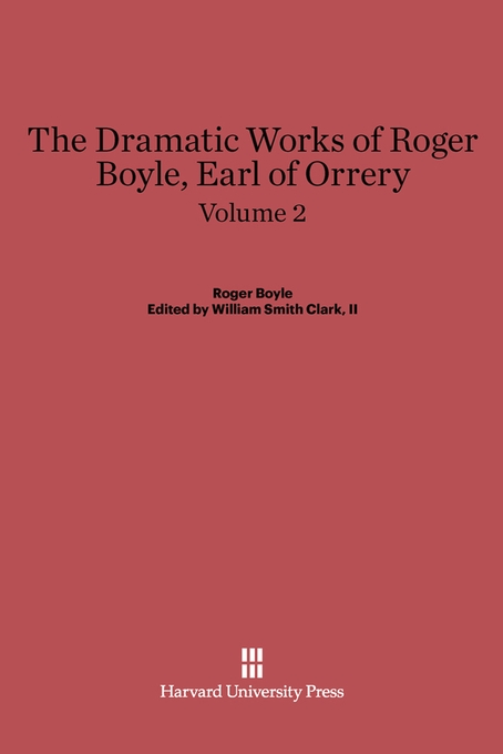 Cover: The Dramatic Works of Roger Boyle, Earl of Orrery, Volume II, from Harvard University Press