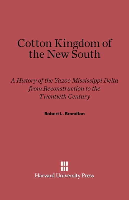 Cover: Cotton Kingdom of the New South: A History of the Yazoo Mississippi Delta from Reconstruction to the Twentieth Century, from Harvard University Press