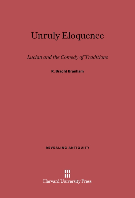Cover: Unruly Eloquence: Lucian and the Comedy of Traditions, from Harvard University Press