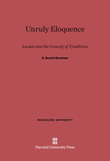 Cover: Unruly Eloquence: Lucian and the Comedy of Traditions