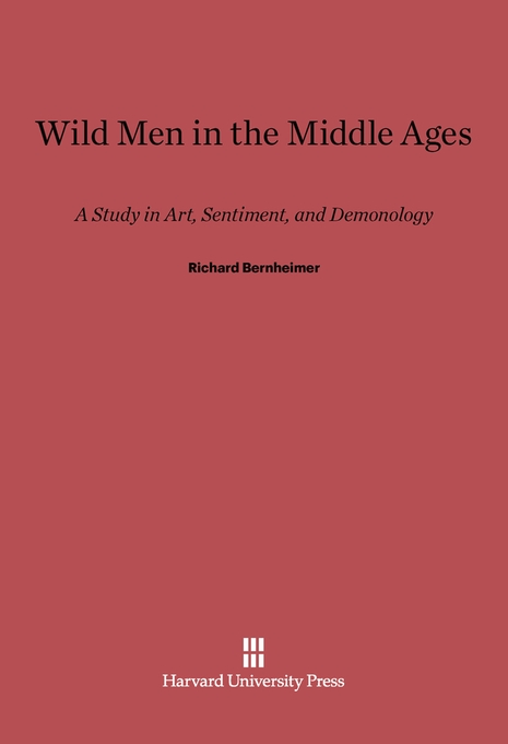 Cover: Wild Men in the Middle Ages: A Study in Art, Sentiment, and Demonology, from Harvard University Press
