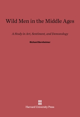 Cover: Wild Men in the Middle Ages: A Study in Art, Sentiment, and Demonology