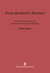 Cover: From <i>Mankind</i> to Marlowe: Growth of Structure in the Popular Drama of Tudor England