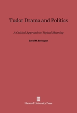 Cover: Tudor Drama and Politics: A Critical Approach to Topical Meaning