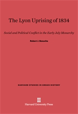 Cover: The Lyon Uprising of 1834: Social and Political Conflict in the Early July Monarchy
