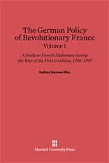 Cover: The German Policy of Revolutionary France: A Study in French Diplomacy during the War of the First Coalition, 1792-1797, Volume 1