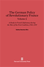 Cover: The German Policy of Revolutionary France: A Study in French Diplomacy during the War of the First Coalition, 1792-1797, Volume 2