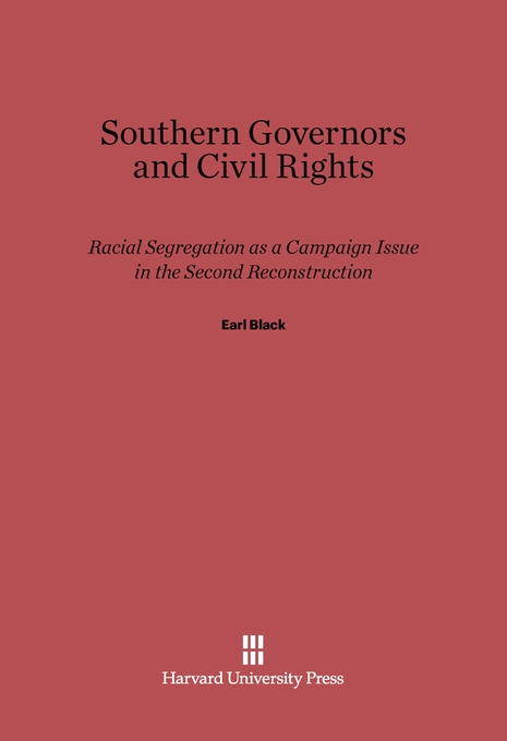 Cover: Southern Governors and Civil Rights: Racial Segregation as a Campaign Issue in the Second Reconstruction, from Harvard University Press