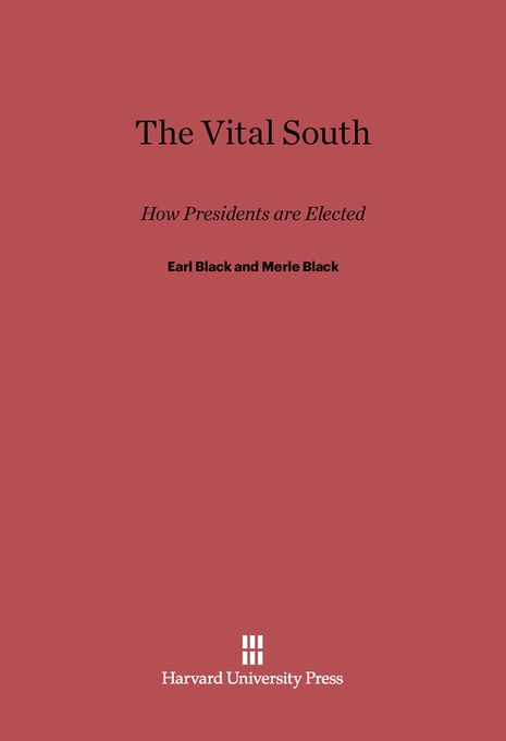 Cover: The Vital South: How Presidents are Elected, from Harvard University Press
