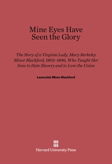 Cover: Mine Eyes Have Seen the Glory: The Story of a Virginia Lady, Mary Berkeley Minor Blackford, 1802–1896, Who Taught Her Sons to Hate Slavery and to Love the Union